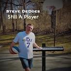"""Still A Player"" - Steve DeDoes"