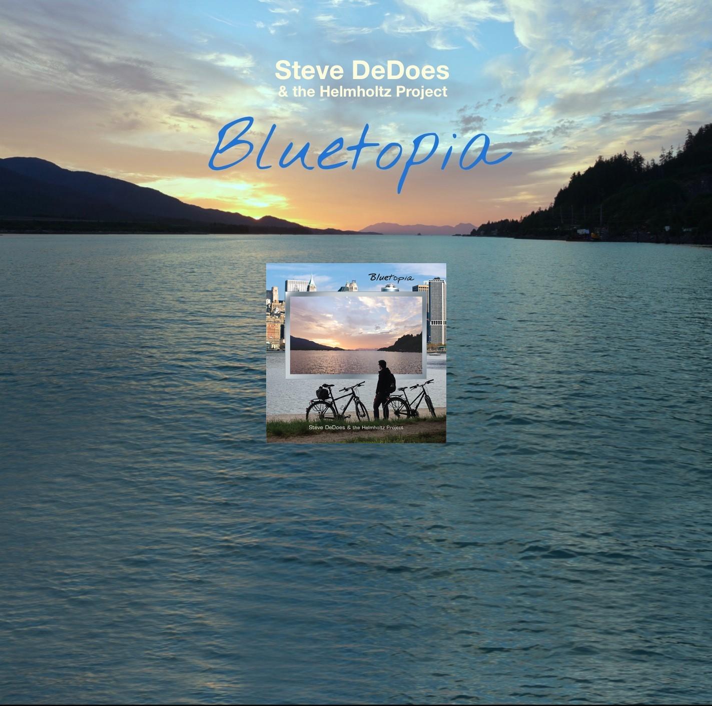 """""""Bluetopia"""" - Steve DeDoes & the Helmholtz Project"""